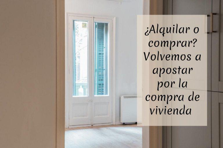 ¿Alquilar o comprar? Los españoles volvemos a apostar por la compra de vivienda