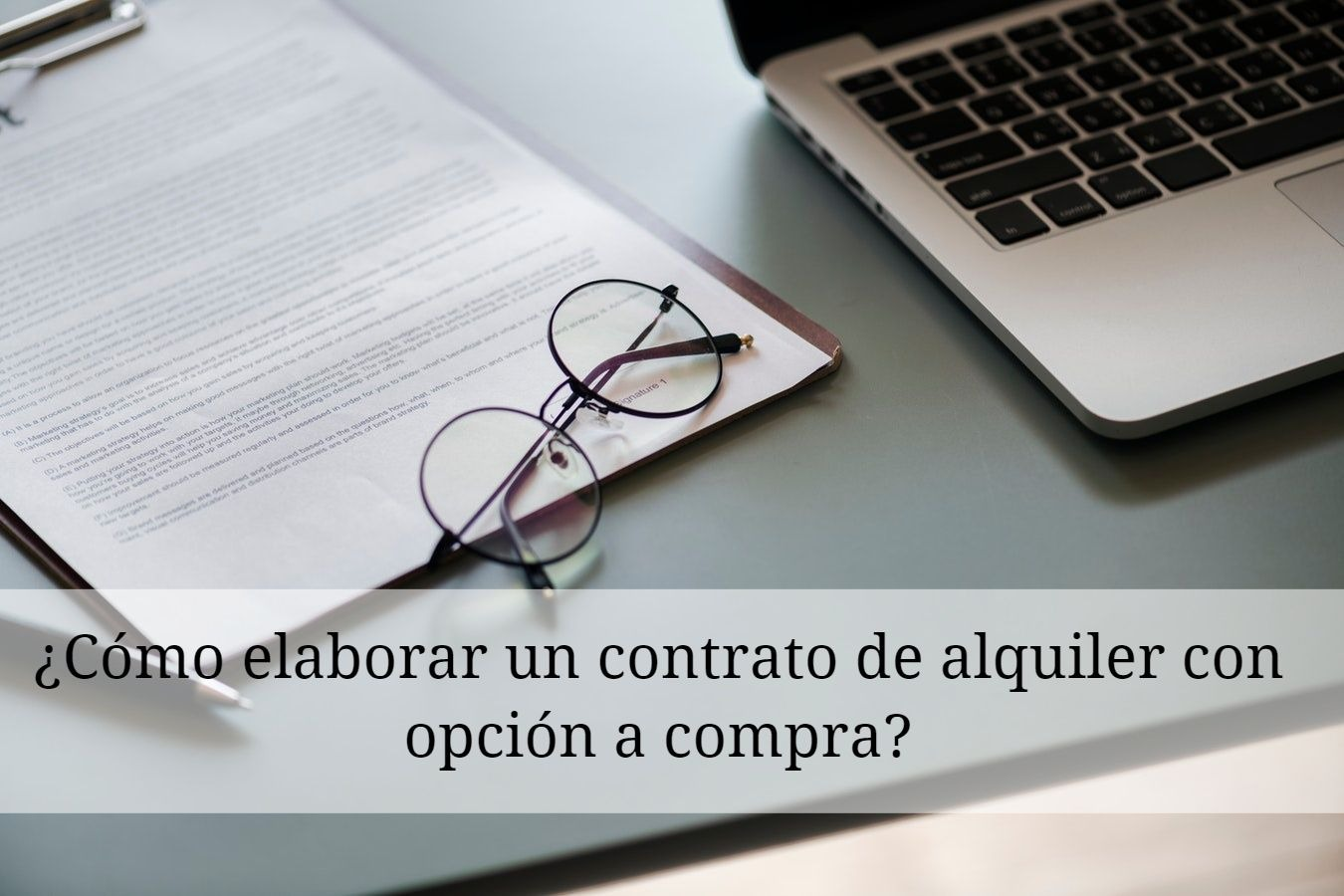 Cómo elaborar un contrato de alquiler con opción a compra - ¿Cómo elaborar un contrato de alquiler con opción a compra?