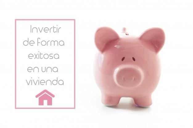 Cómo invertir adecuadamente en una vivienda
