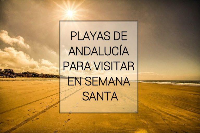 Las mejores playas de Andalucía para visitar en Semana Santa