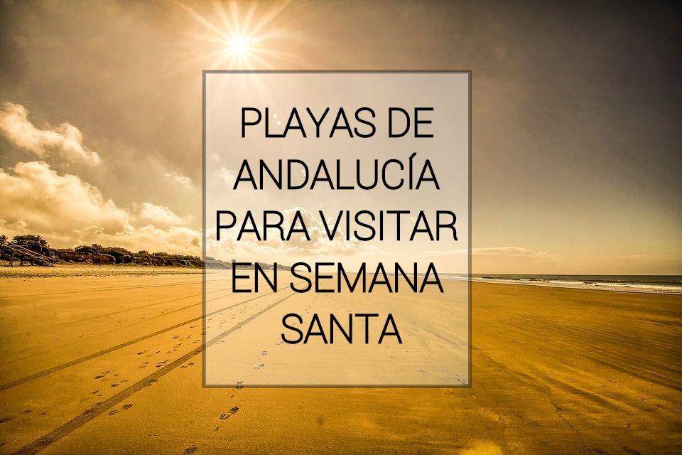 PLAYAS DE ANDALUCÍA PARA VISITAR - Las mejores playas de Andalucía para visitar en Semana Santa