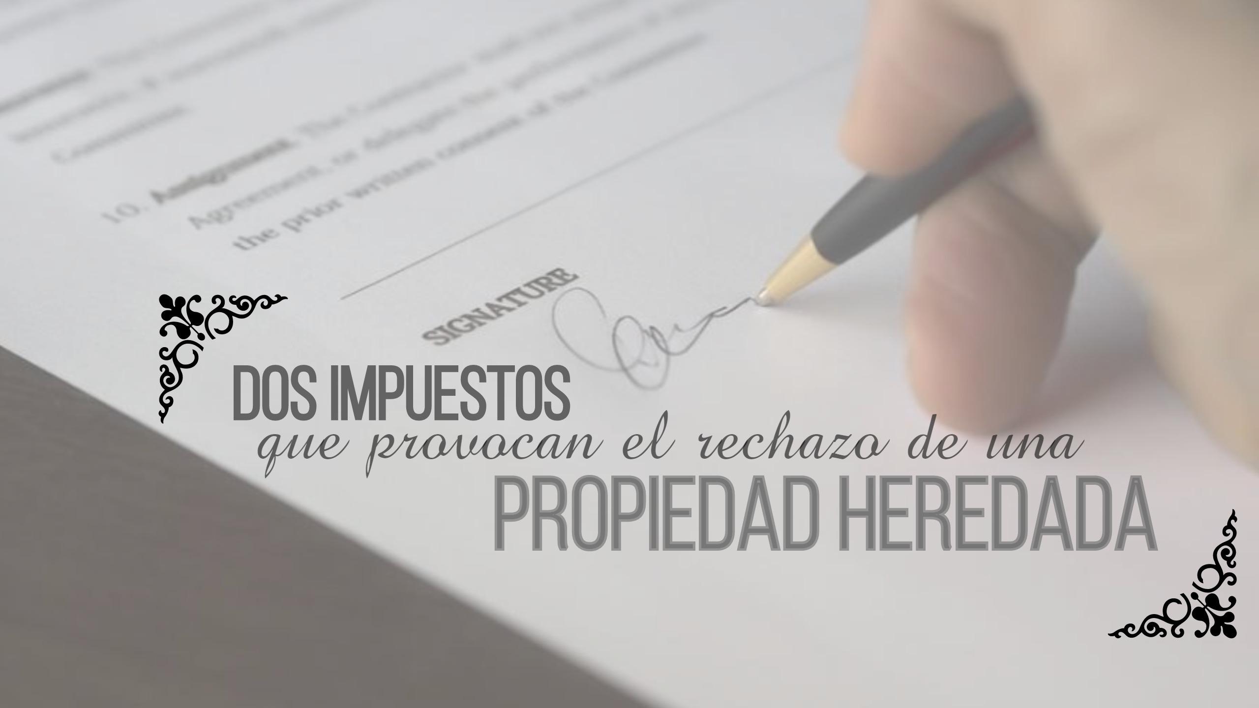 herencia - Dos impuestos que provocan el rechazo de una propiedad heredada
