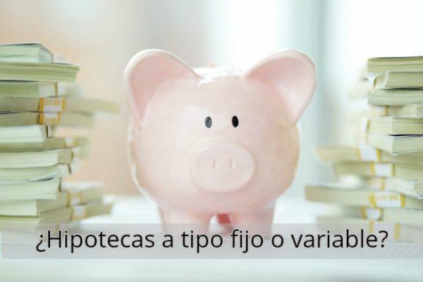 hipoteca fijo o variable 600x400 - ¿Hipoteca de tipo fijo o variable? Pautas a tener en cuenta a la hora de elegir